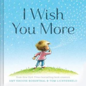 I Wish You More by Amy Krouse Rosenthal, Illustrated by Tom Lichtenheld