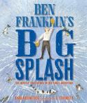 Ben Franklin's Big Splash: The Mostly True Story of His First Invention by Barb Rosenstock, Illustrated by S.D. Schindler