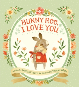 Bunny Roo, I Love You by Melissa Marr, Illustrated by Teagan White