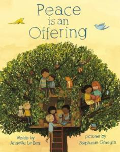 Peace is an Offering by Annette LeBox, Illustrated by Stephanie Graegin