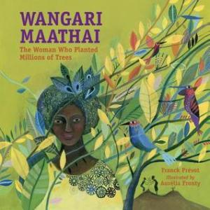 Wangari Maathai: The Woman Who Planted Millions of Trees by Franck Prévot