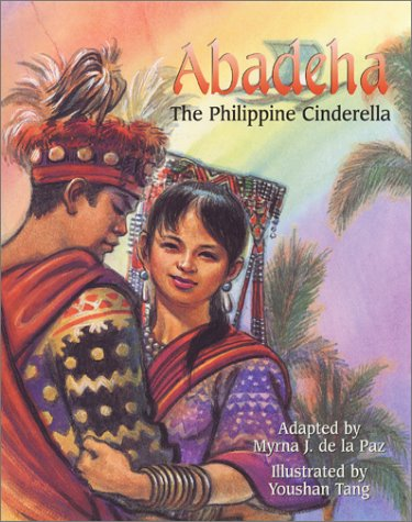 Abadeha: The Philippine Cinderella by Myrna J. De La Paz, Illustrated by Youshan Tang