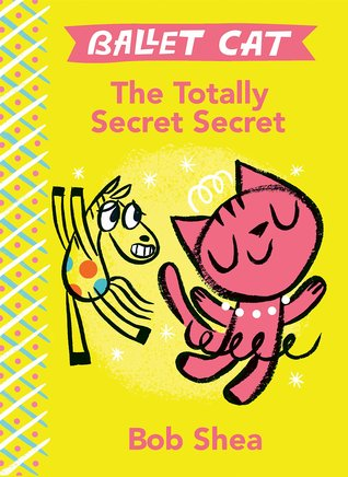 Ballet Cat: The Totally Secret Secret by Bob Shea