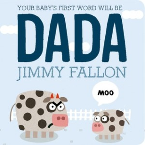 Your Baby's First Word Will Be DADA by Jimmy Fallon, (Illustrated by Miguel Ordóñez?)