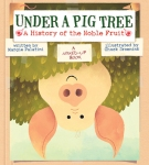 Under a Pig Tree: A History of the Noble Fruit by Margie Palatini, Illustrated by Chuck Groenink