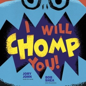 I Will Chomp You! by Jory John, Illustrated by Bob Shea