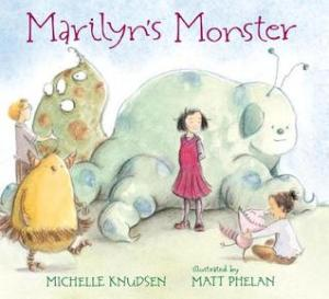 Marilyn's Monster by Michelle Knudsen, Illustrated by Matt Phelan