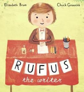 Rufus the Writer by Elizabeth Bram, Illustrated by Chuck Groenink