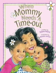 When Mommy Needs a Timeout by Valarie Pearce, Illustrated by Meredith Johnson
