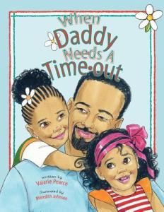 When Daddy Needs a Timeout by Valarie Pearce, Illustrated by Meredith Johnson
