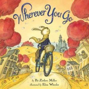 Wherever You Go by Pat Zietlow Miller, Illustrated by Eliza Wheeler