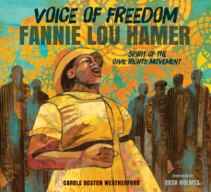 Voice of Freedom: Fannie Lou Hamer: The Spirit of the Civil Rights Movement by Carole Boston Weatherford, Illustrated by Ekua Holmes