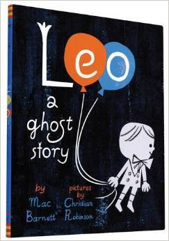 Leo: A Ghost Story by Mac Barnett, Illustrated by Christian Robinson.