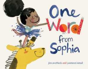 One Word from Sophia by Jim Averbeck, Illustrated by Yasmeen Ismail