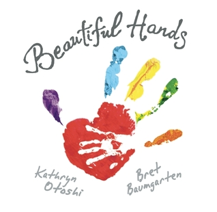 Beautiful Hands by Bret Baumgarten, Illustrated by Kathryn Otoshi