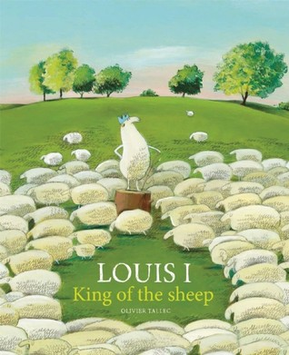 Louis I, King of the Sheep by Olivier Tallec
