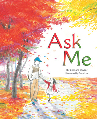 Ask Me by Bernard Waber, Illustrated by Suzy Lee