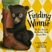 Finding Winnie: The True Story of the World's Most Famous Bear by Lindsay Mattick, Illustrated by Sophie Blackall