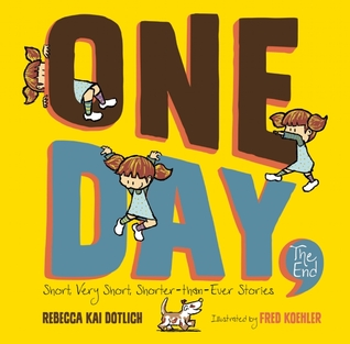 One Day, The End. by Rebecca Kai Dotlich, Illustrated by Fred Koehler