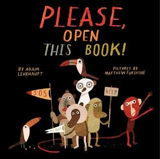 Please, Open This Book!  by Adam Lehrhaupt, Illustrated by Matthew Forsythe