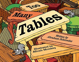Too Many Tables by Abraham Schroeder, Illustrated by Micah Monkey