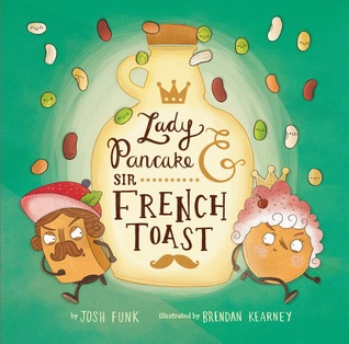 Lady Pancake & Sir French Toast by Josh Funk, Illustrated by Brendan Kearney